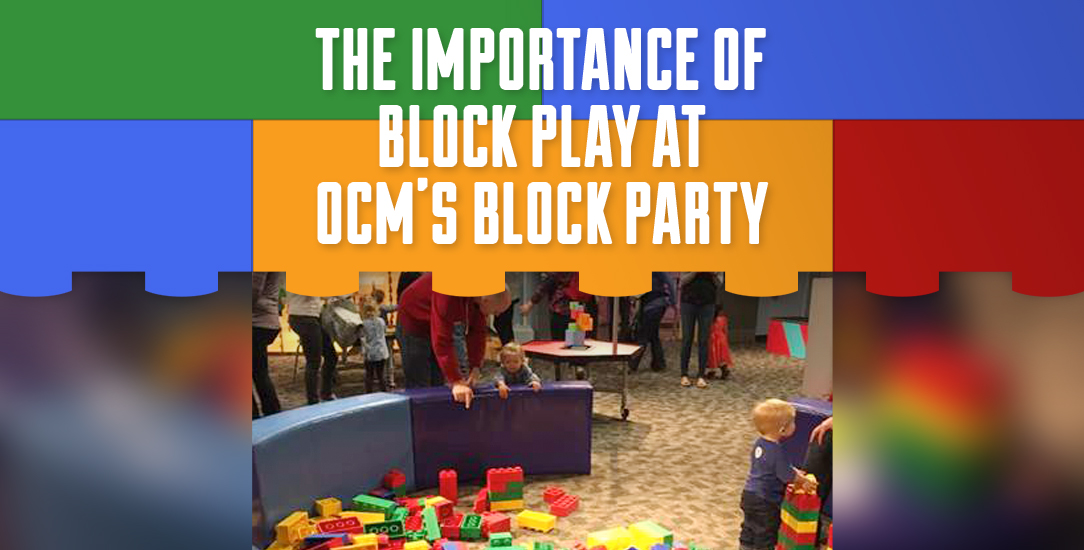 The Importance of Block Play at OCM's Block Party