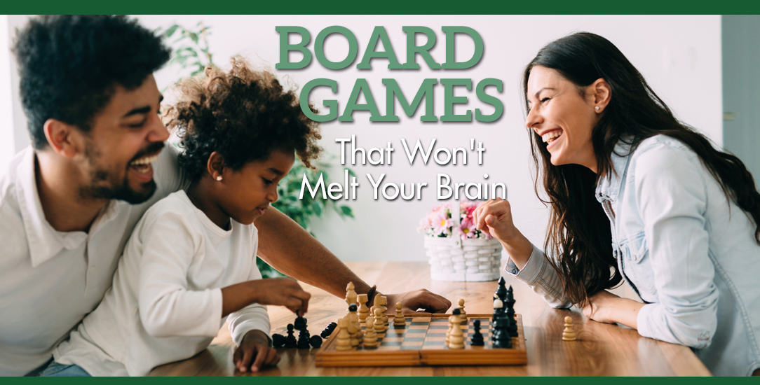 Board Games that Won't Make Your Brain Melt