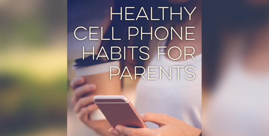 Healthy Cell Phone Habits for Parents