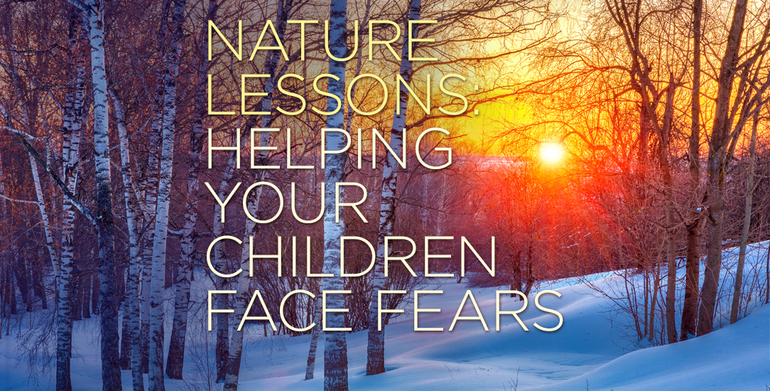 Nature Lessons: Helping your Children Face Fears