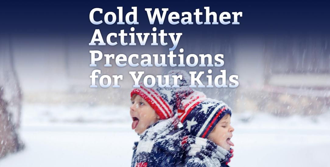Cold Weather Activity Precautions for Your Kids