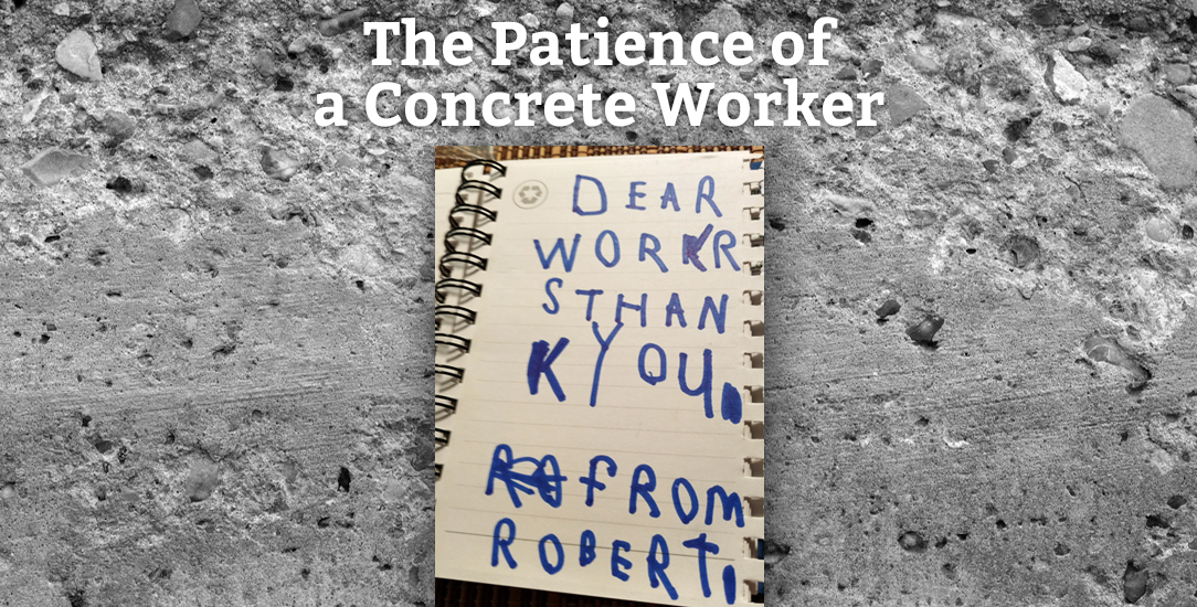 The Patience of a Concrete Worker