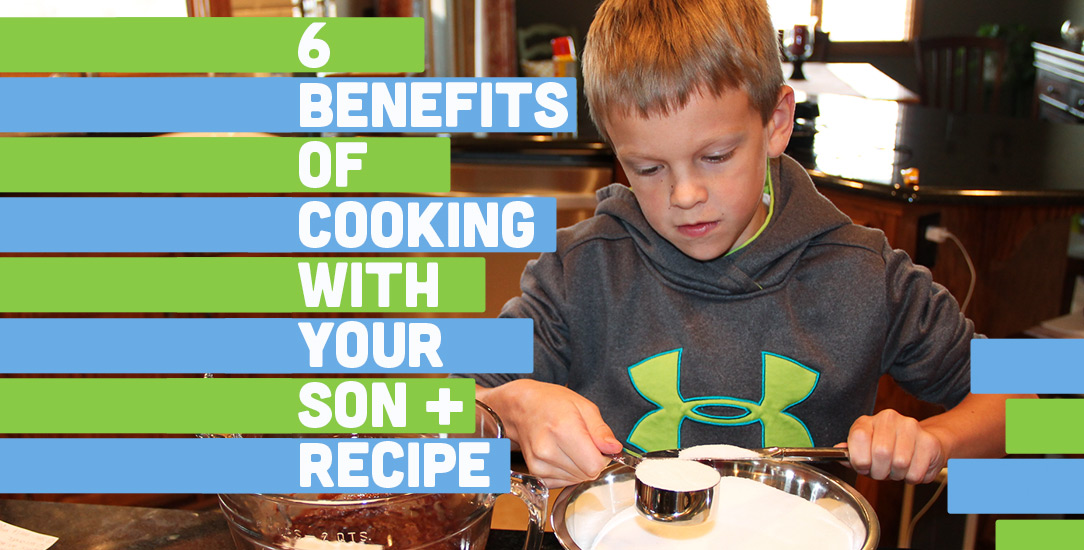 6 Benefits of Cooking with Your Son + Recipe