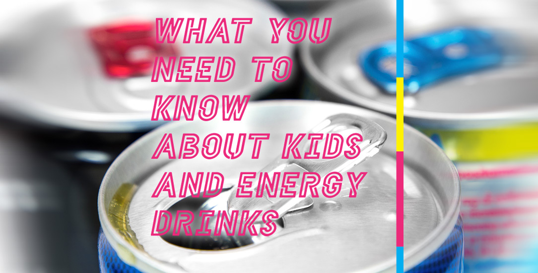 What You Need to Know about Kids and Energy Drinks