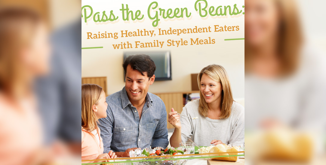 Pass the Green Beans: Raising Healthy, Independent Eaters with Family Style Meals