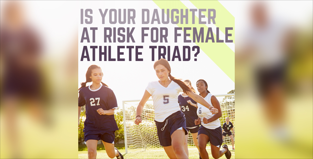 Is Your Daughter at Risk for Female Athlete Triad?