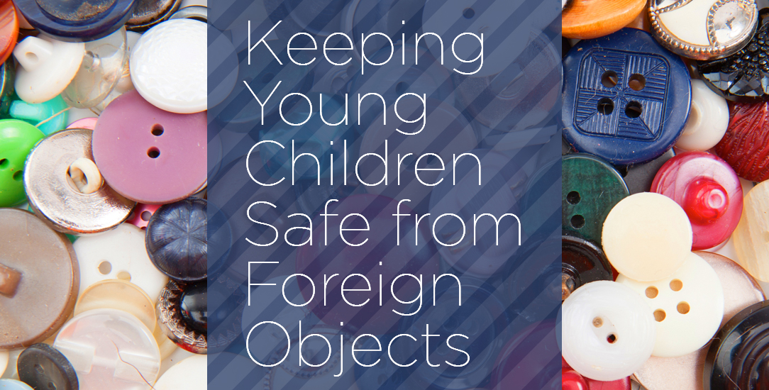 Keeping Young Children Safe from Foreign Objects