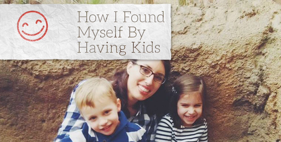 How I Found Myself By Having Kids
