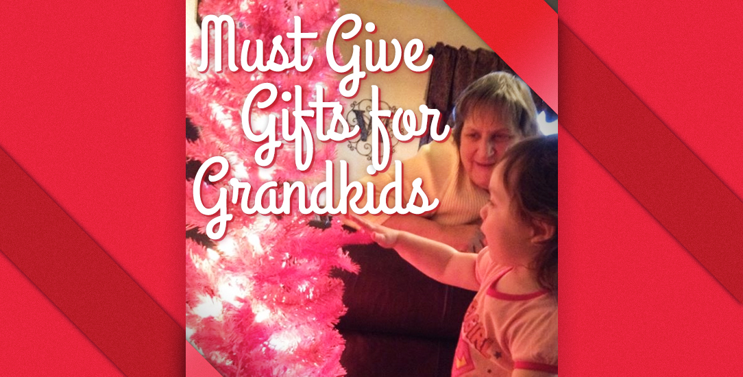 Must Give Gifts for Grandkids