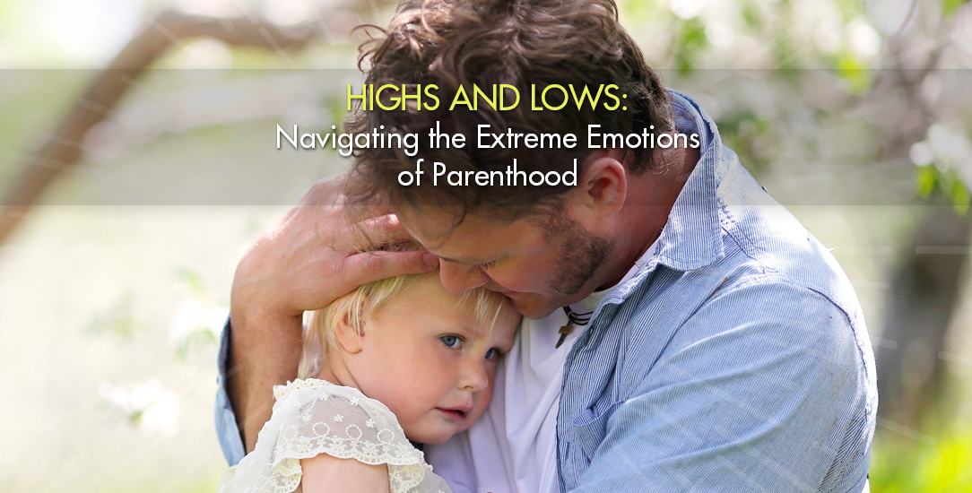 Highs and Lows: Navigating the Extreme Emotions of Parenthood