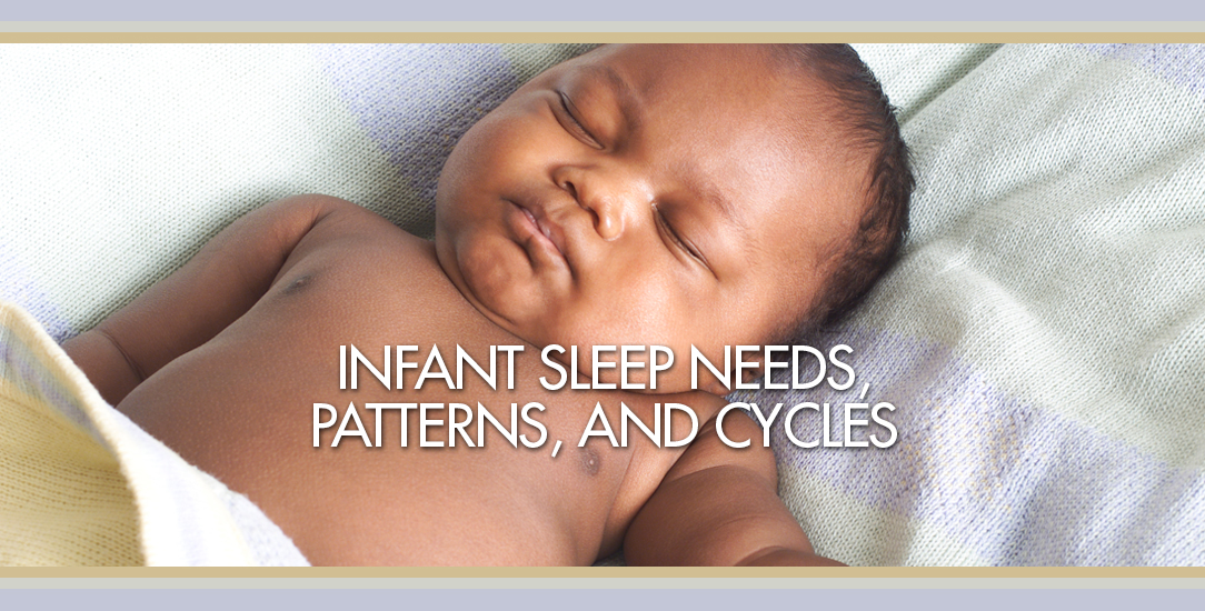 Infant Sleep Needs, Patterns, and Cycles