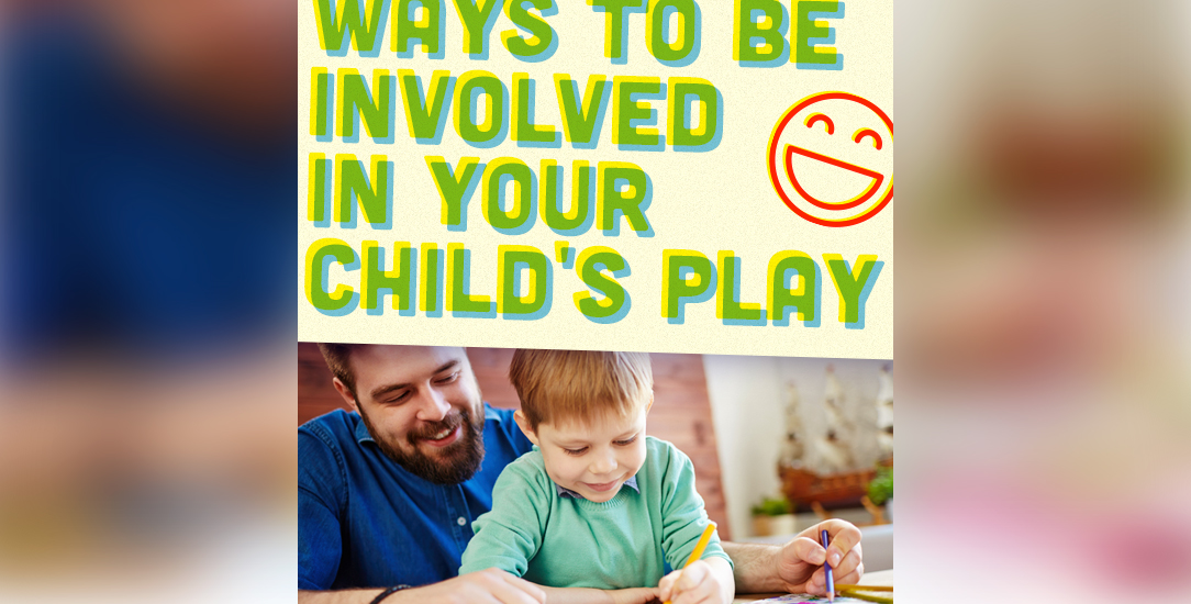 Ways to Be Involved in Your Child's Play