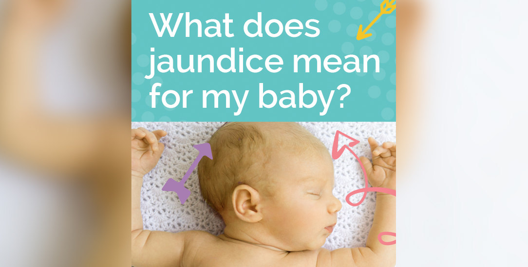 What Is Jaundice and What Does It Mean For My Baby?