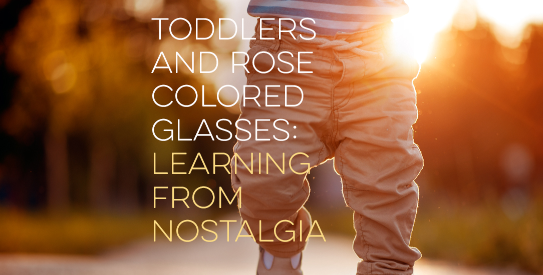 Toddlers and Rose Colored Glasses: Learning from Nostalgia