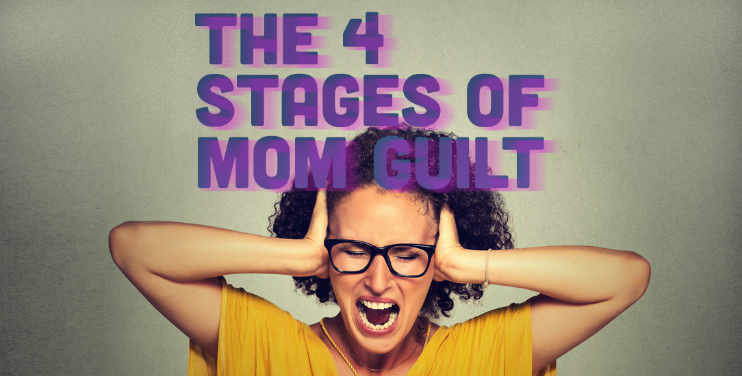 The 4 Stages of Mom Guilt
