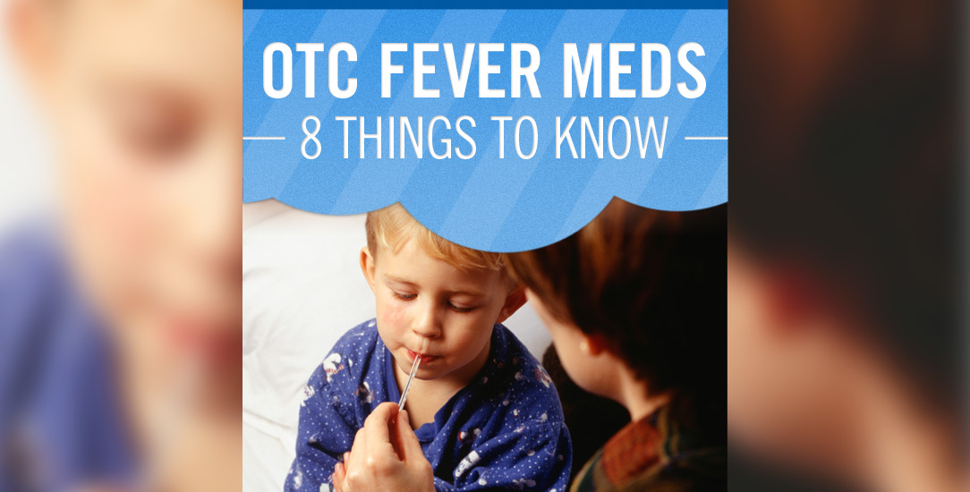 OTC Fever Meds - 8 Things to Know