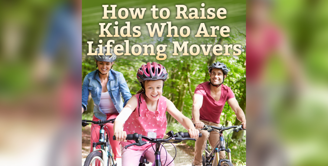 How to Raise Kids Who Are Lifelong Movers
