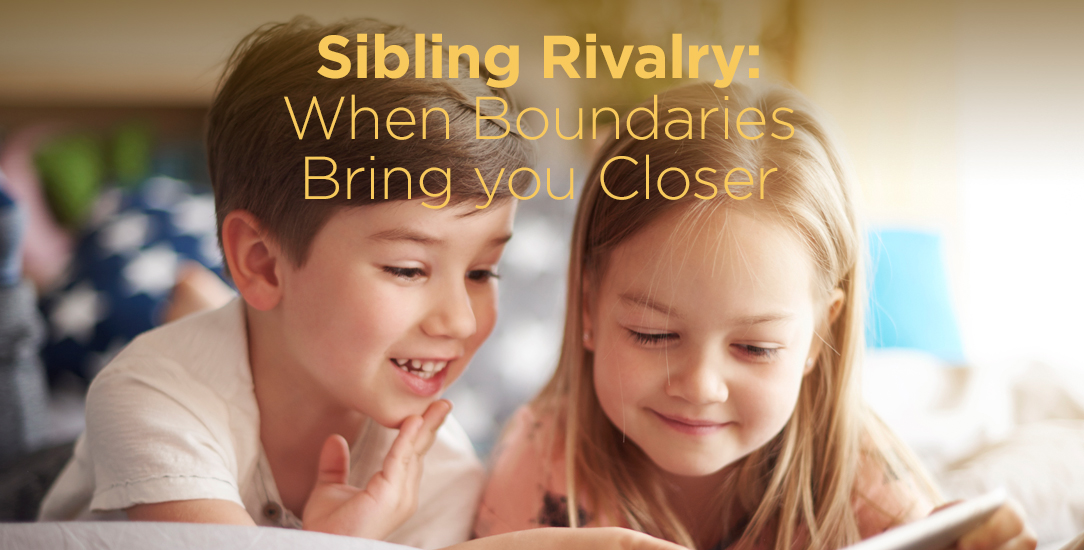 Sibling Rivalry: When Boundaries Bring you Closer