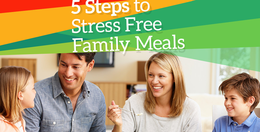 5 Steps to Stress Free Family Meals