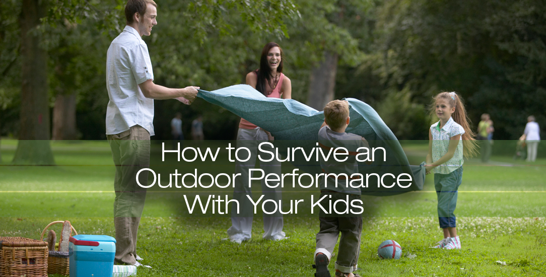 How to Survive an Outdoor Performance With Your Kids