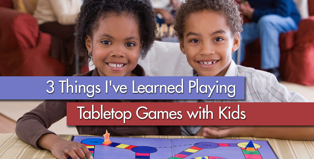 3 Things I've Learned Playing Tabletop Games with Kids