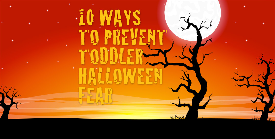 10 Ways to Prevent Toddler Halloween Fear