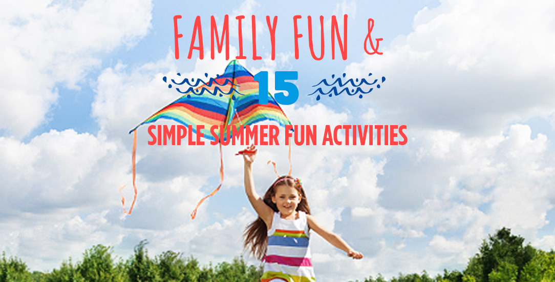 Family Fun and 15 Simple Summer Fun Activities