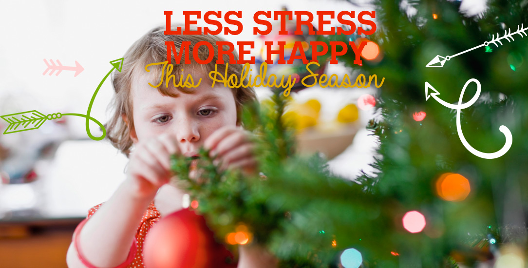 Less Stress - More Happy This Holiday Season