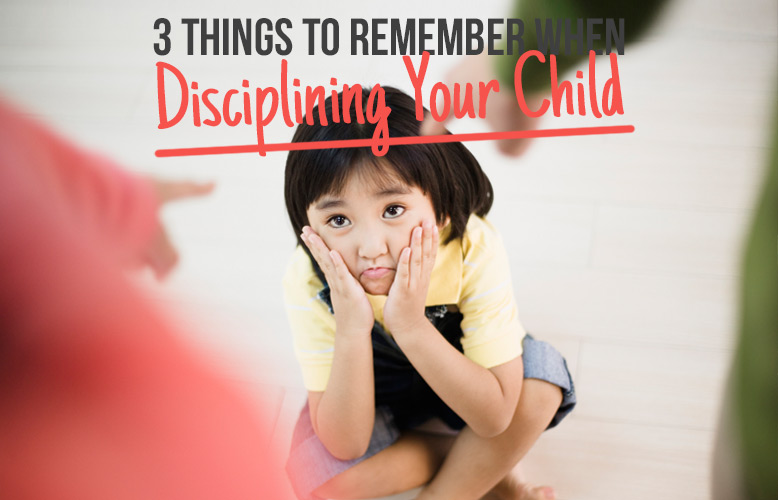 3 Things to Remember When Disciplining Your Child