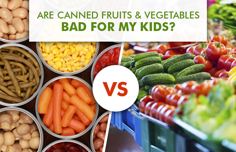 Are Canned Fruits and Vegetables Bad for My Kids?