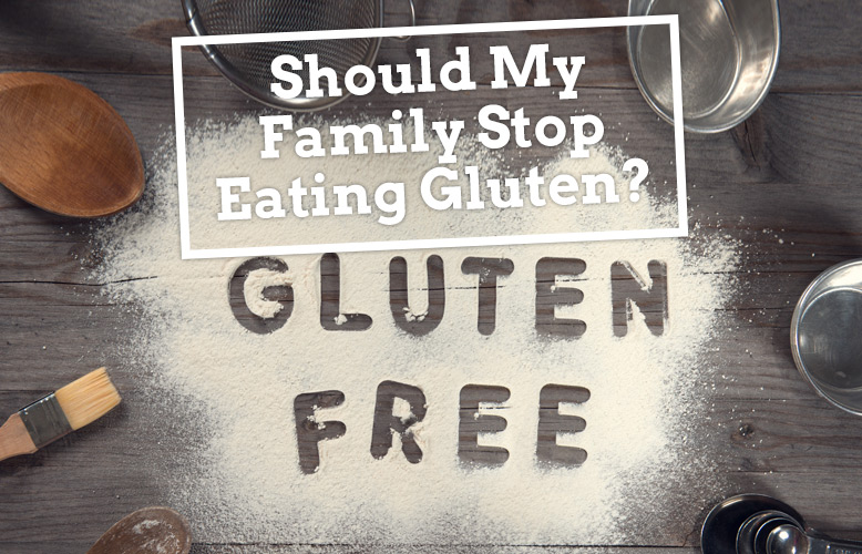 Should My Family Stop Eating Gluten?