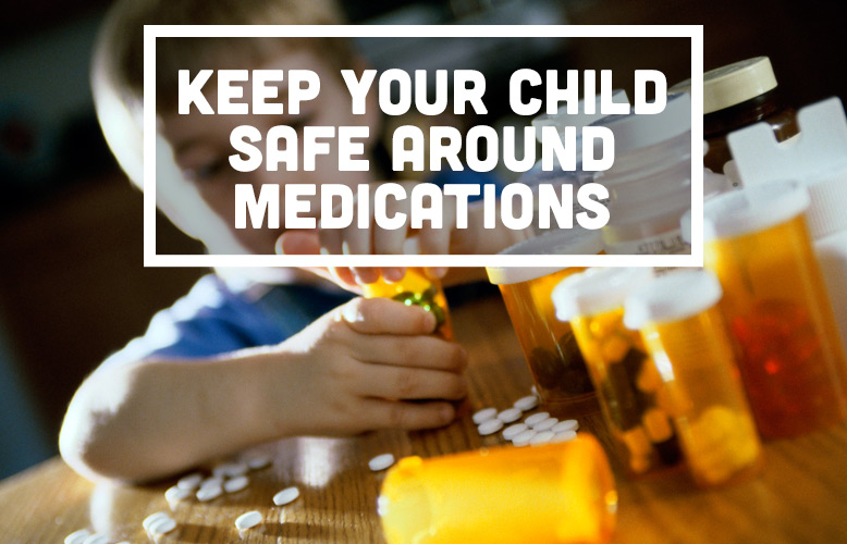 Keep Your Child Safe Around Medications