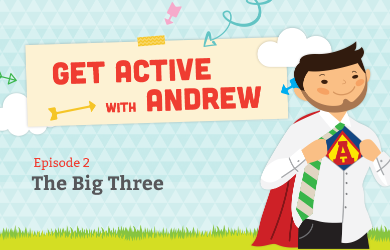 Get Active with Andrew: The Big Three