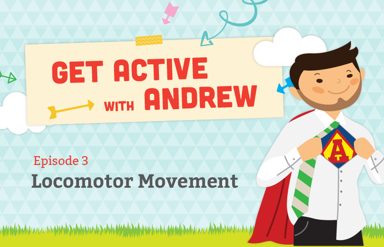 Get Active with Andrew: Locomotor Fun