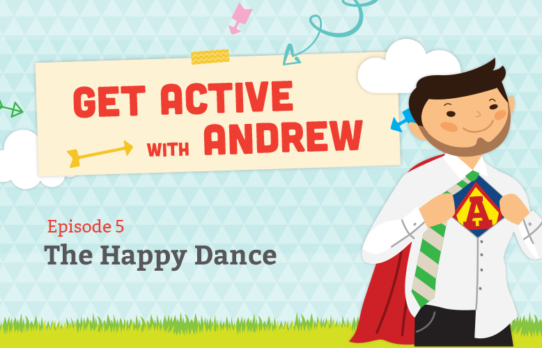 Get Active with Andrew: The Happy Dance