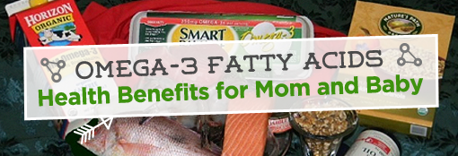 Omega-3 Fatty Acids: Health Benefits for Mom and Baby